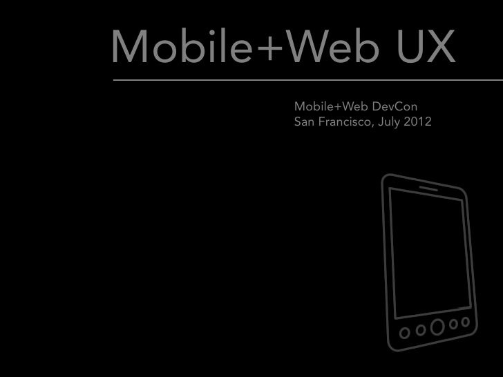 Mobile+Web UX      Mobile+Web DevCon      San Francisco, July 2012