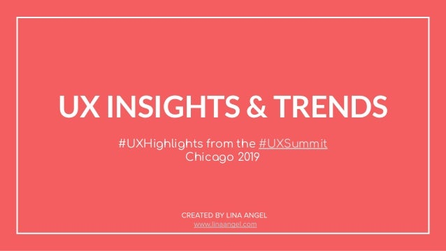 UX INSIGHTS & TRENDS #UXHighlights from the #UXSummit Chicago 2019