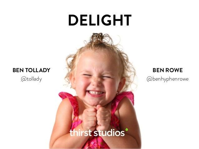 DELIGHT BEN TOLLADY @tollady BEN ROWE @benhyphenrowe