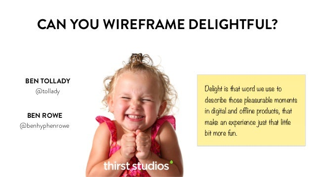 CAN YOU WIREFRAME DELIGHTFUL?  Delight is that word we use to  describe those pleasurable moments  in digital and offline ...