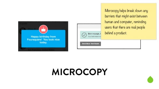 Microcopy helps break down any  barriers that might exist between  human and computer, reminding  users that there are rea...