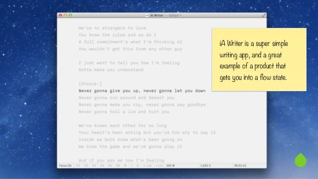 iA Writer is a super simple  writing app, and a great  example of a product that  gets you into a flow state.