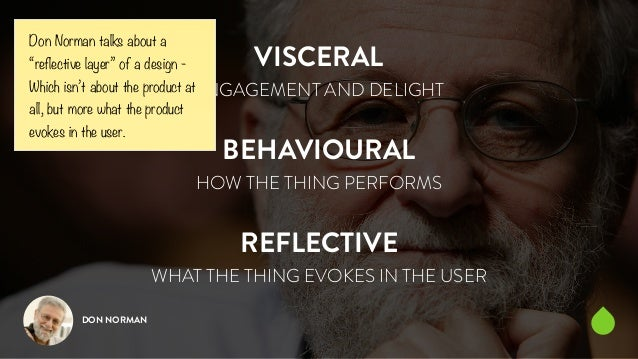 """VISCERAL  Don Norman talks about a  """"reflective layer"""" of a design -  Which isn't about the product at  all, but more what..."""