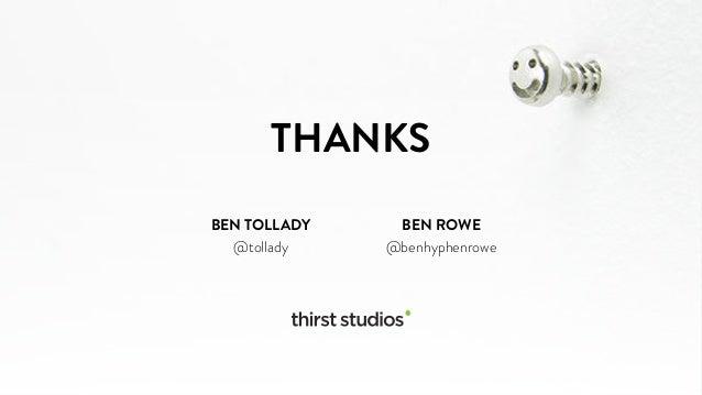 THANKS  BEN TOLLADY  @tollady  BEN ROWE  @benhyphenrowe