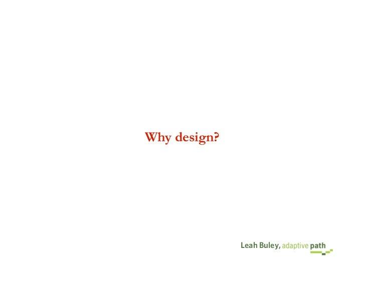 Why design?                   Leah Buley,