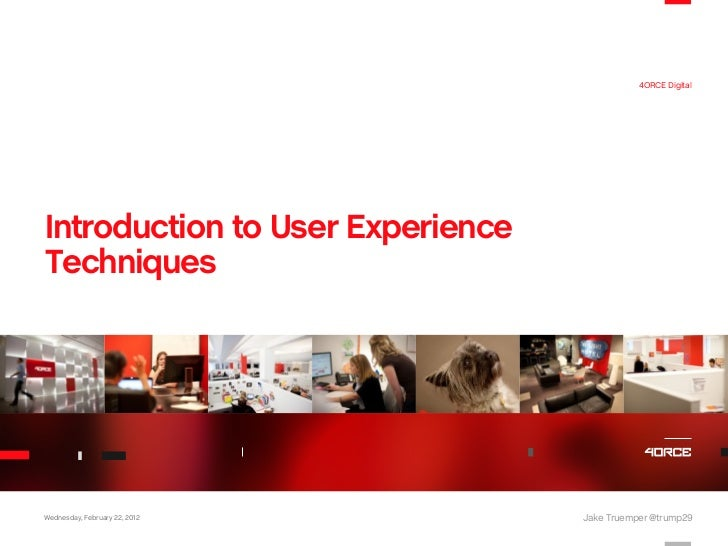 4ORCE DigitalIntroduction to User ExperienceTechniquesWednesday, February 22, 2012      Jake Truemper @trump29
