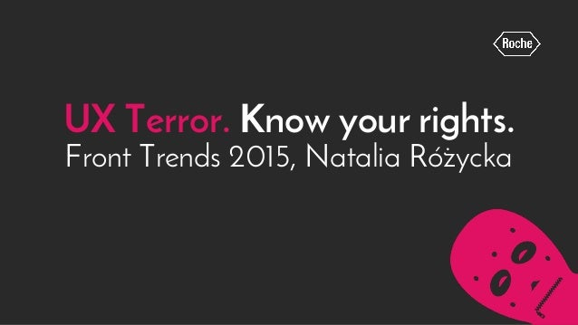UX Terror. Know your rights. Front Trends 2015, Natalia Rózycka .