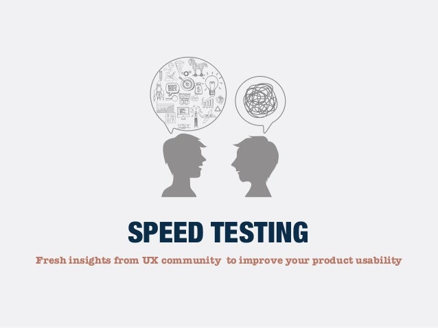 Fresh insights from UX community to improve your product usability SPEED TESTING