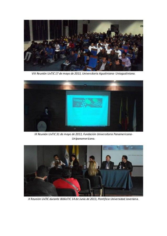 VIII Reunión UxTIC 17 de mayo de 2013, Universitaria Agustiniana- Uniagustiniana.  IX Reunión UxTIC 31 de mayo de 2013, Fu...