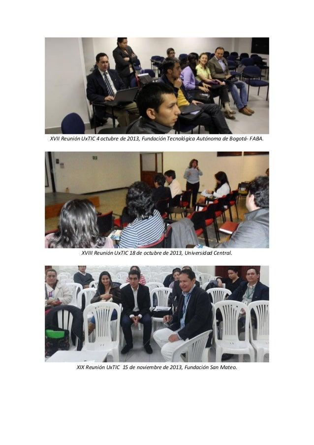 XVII Reunión UxTIC 4 octubre de 2013, Fundación Tecnológica Autónoma de Bogotá- FABA.  XVIII Reunión UxTIC 18 de octubre d...