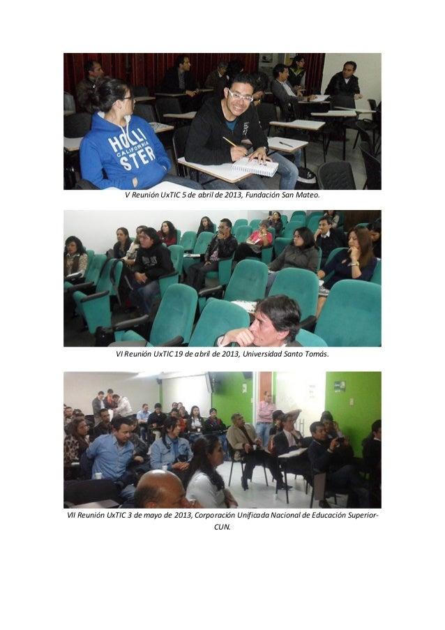 V Reunión UxTIC 5 de abril de 2013, Fundación San Mateo.  VI Reunión UxTIC 19 de abril de 2013, Universidad Santo Tomás.  ...