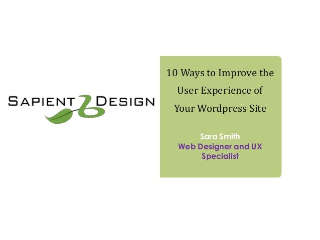 10 Ways to Improve the User Experience of Your Wordpress Site Sara Smith Web Designer and UX Specialist