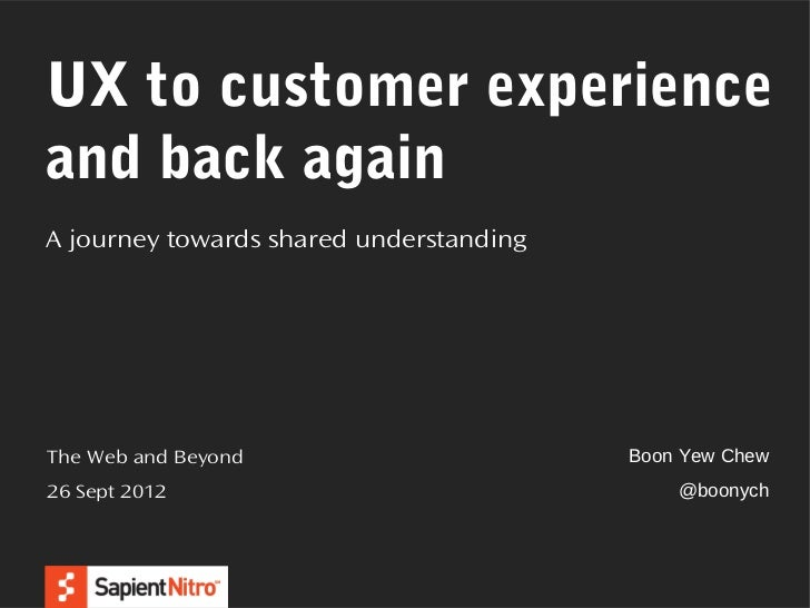 UX to customer experienceand back againA journey towards shared understandingThe Web and Beyond                       Boon...