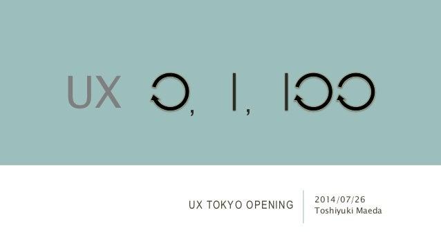 UX TOKYO OPENING 2014/07/26 Toshiyuki Maeda , ,UX