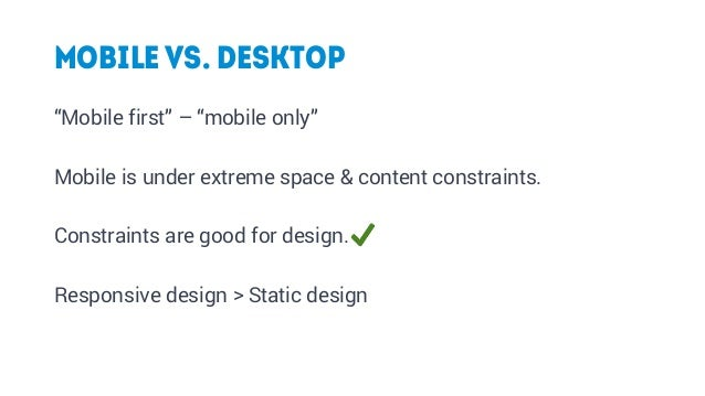 """MOBILE vs. DESKTOP """"Mobile first"""" – """"mobile only"""" Mobile is under extreme space & content constraints. Constraints are goo..."""
