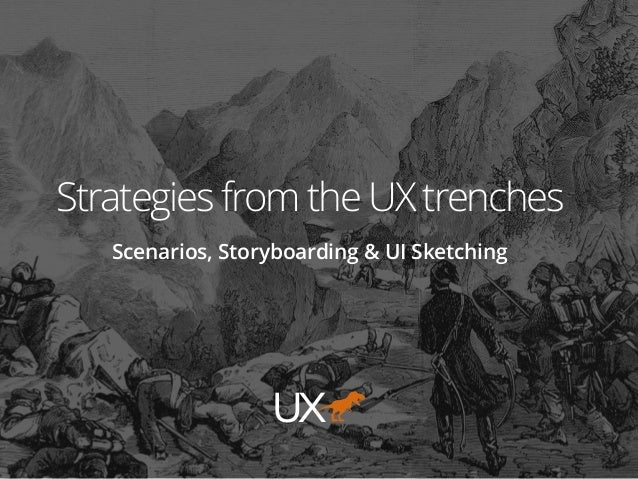 Strategies from the UX trenches Scenarios, Storyboarding & UI Sketching UX