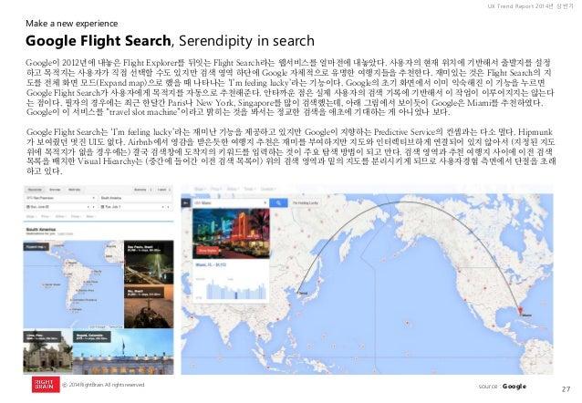 27  UX Trend Report 2014년 상반기  ⓒ 2014 RightBrain. All rights reserved.  Google이 2012년에 내놓은 Flight Explorer를 뒤잇는 Flight Sea...