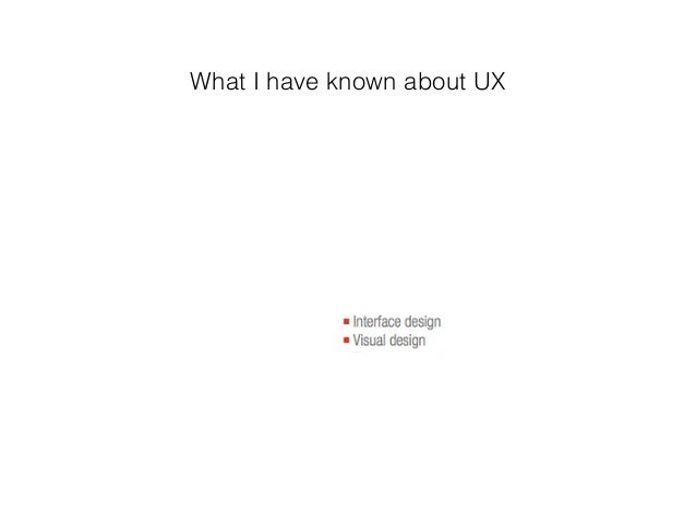What I have known about UX