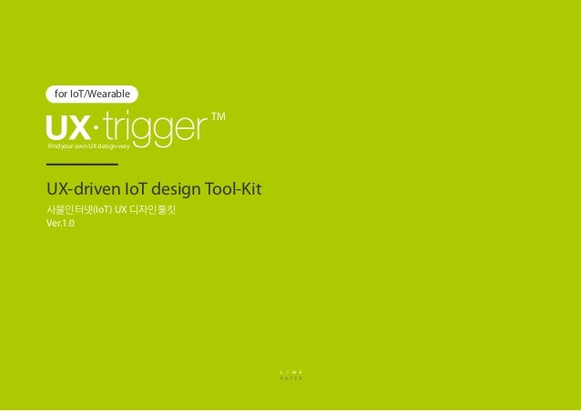 UX-driven IoT design Tool-Kit for IoT/Wearable 사물인터넷(IoT) UX 디자인툴킷 Ver.1.0 Find your own UX design-way TM