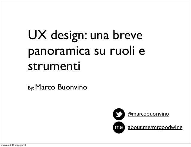 UX design: una brevepanoramica su ruoli estrumentiBy: Marco Buonvinoabout.me/mrgoodwine@marcobuonvinomercoledì 29 maggio 13