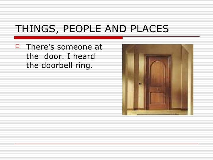 THINGS, PEOPLE AND PLACES   There's someone at    the door. I heard    the doorbell ring.