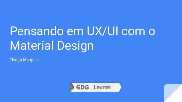 Pensando em UX/UI com o Material Design Thiago Marques