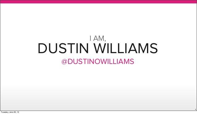 DUSTIN WILLIAMS@DUSTINOWILLIAMS1I AM,Tuesday, June 25, 13