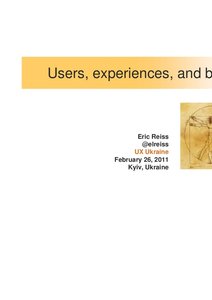Users, experiences, and beyond                Eric Reiss                 @elreiss               UX Ukraine         Februar...