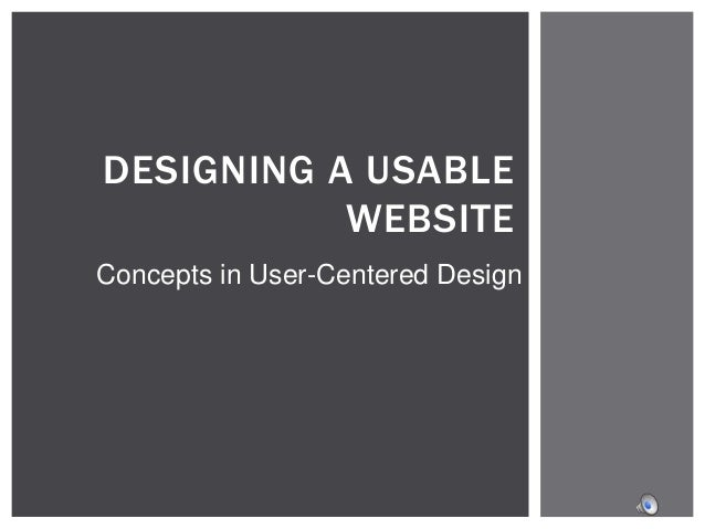 DESIGNING A USABLE WEBSITE Concepts in User-Centered Design