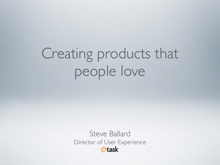 Creating products that      people love             Steve Ballard      Director of User Experience