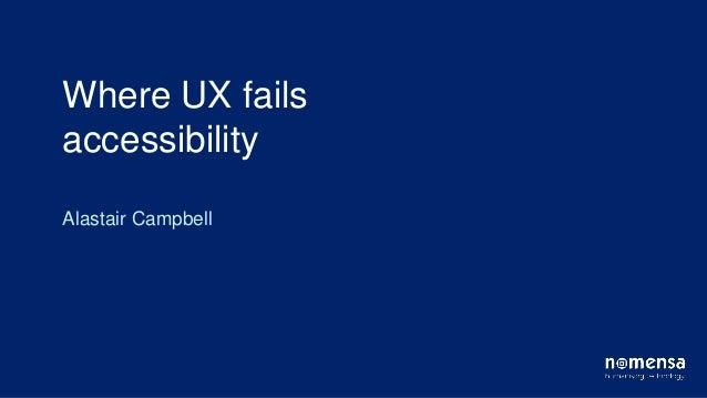 Where UX fails accessibility Alastair Campbell