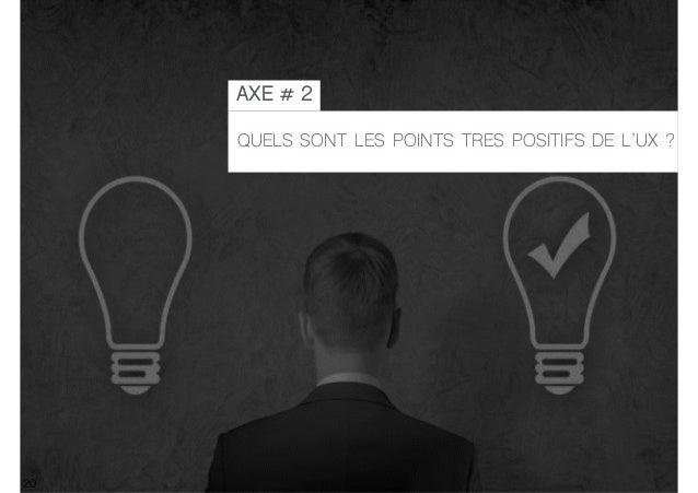 20 QUELS SONT LES POINTS TRES POSITIFS DE L'UX ? AXE # 2