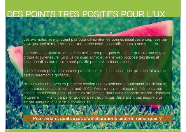 DES POINTS TRES POSITIFS POUR L'UX © Arnaud Petitbon 201536 Les exemples ne manquent pas pour démontrer les bonnes initiat...