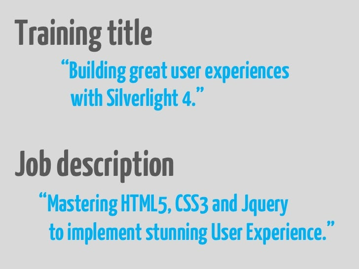 """Training title    """"Building great user experiences     with Silverlight 4.""""Job description  """"Mastering HTML5, CSS3 and Jqu..."""