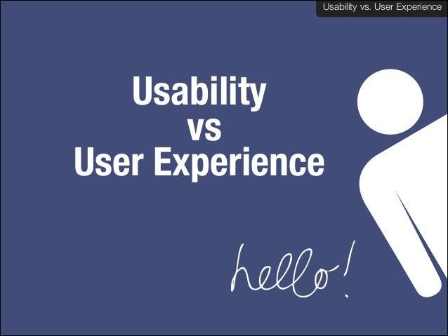 Usability vs. User Experience Usability vs. User Experience  Usability vs  User Experience