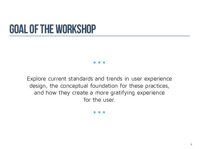 Goal of the workshop                            ***    Explore current standards and trends in user experience     design,...