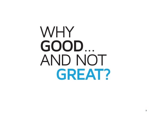 WHYGOOD...AND NOTGREAT?            12