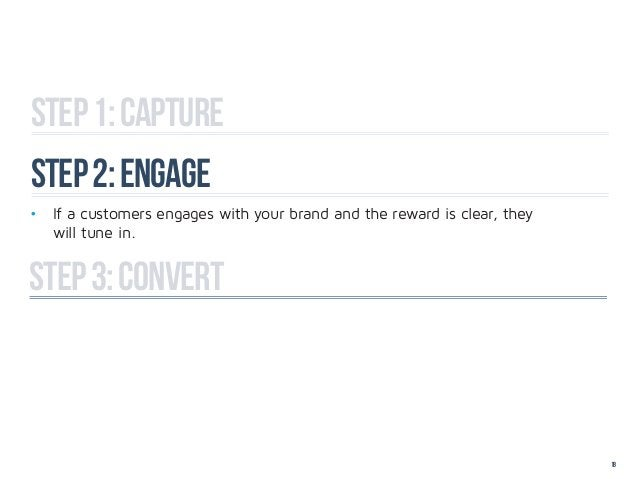 Step 1: captureStep 2: engage• If a customers engages with your brand and the reward is clear, they  will tune in.step...