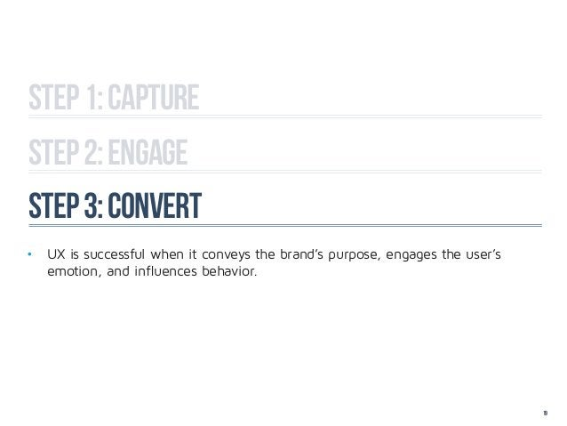 Step 1: captureStep 2: engagestep 3: convert• UX is successful when it conveys the brand's purpose, engages the user's ...
