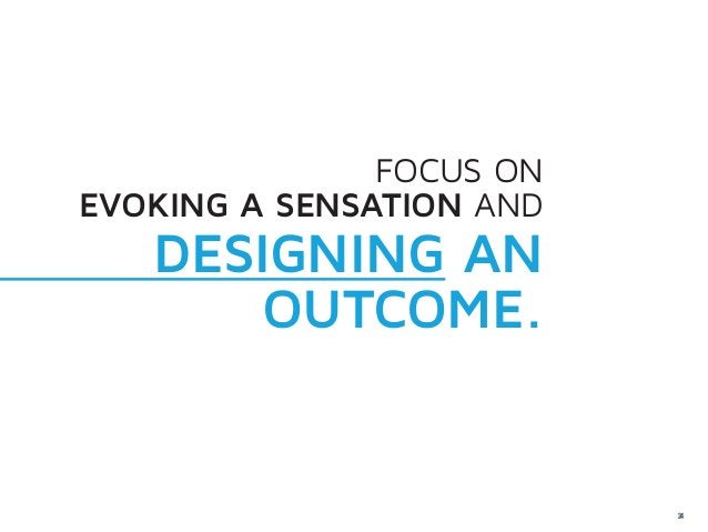 FOCUS ONEVOKING A SENSATION AND   DESIGNING AN       OUTCOME.                          24