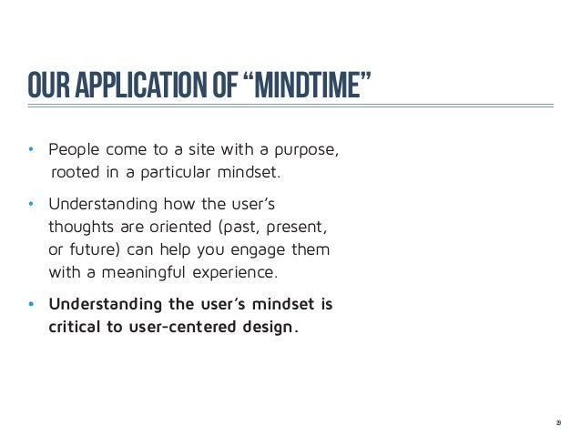 """our application of """"mindtime""""• People come to a site with a purpose,   rooted in a particular mindset.•   Understanding ..."""