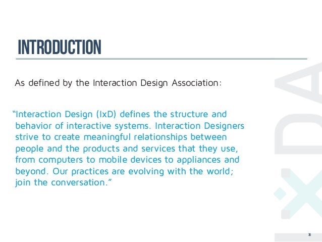 """introductionAs defined by the Interaction Design Association:""""Interaction Design (IxD) defines the structure and behavior ..."""