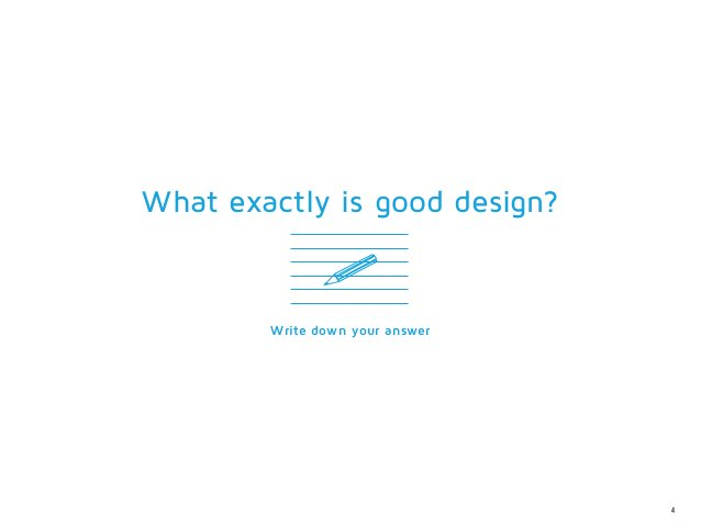 What exactly is good design?        Write down your answer                                 4