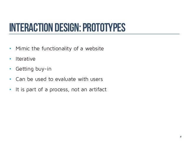 interaction design: Prototypes• Mimic the functionality of a website• Iterative• Getting buy-in• Can be used to evalua...