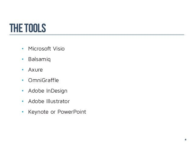 The tools  • Microsoft Visio  • Balsamiq  • Axure  • OmniGraffle  • Adobe InDesign  • Adobe Illustrator  • Keynote ...