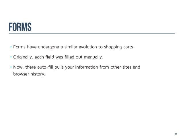 forms•Forms have undergone a similar evolution to shopping carts.•Originally, each field was filled out manually.•Now, ...