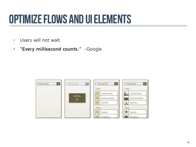 """OPTIMIZE FLOWS AND UI ELEMENTS • Users will not wait. • """"Every millisecond counts."""" -Google                             ..."""