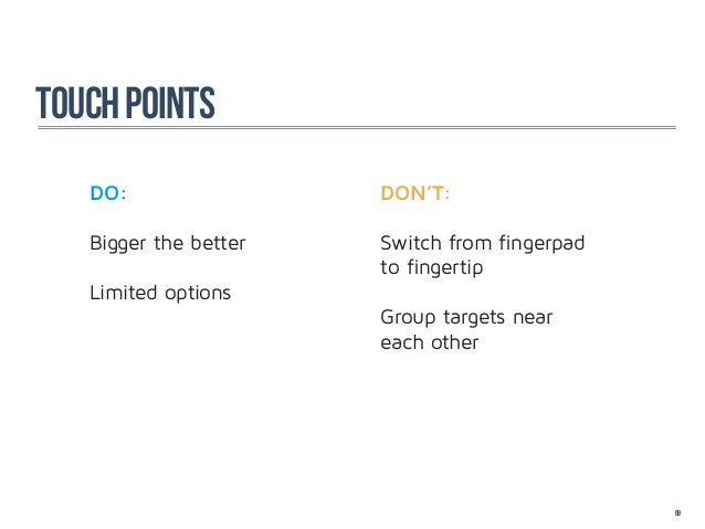 touch points   DO:                 DON'T:   Bigger the better   Switch from fingerpad                       to fingertip  ...