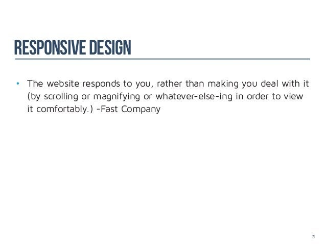 responsive design• The website responds to you, rather than making you deal with it  (by scrolling or magnifying or wha...