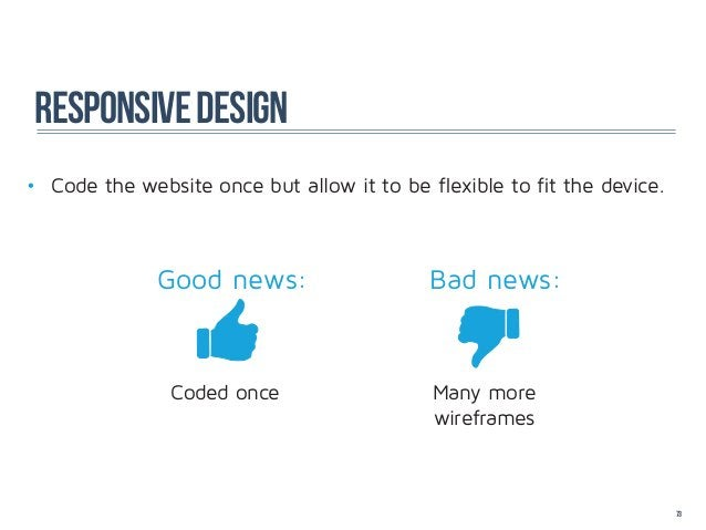 responsive design• Code the website once but allow it to be flexible to fit the device.              Good news:          ...